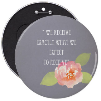RECEIVE WHAT WE EXPECT TO RECEIVE PINK FLORAL 6 CM ROUND BADGE