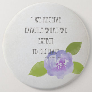 RECEIVE WHAT WE EXPECT TO RECEIVE PURPLE FLORAL 6 CM ROUND BADGE