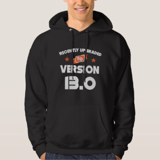 Recently Upgraded To Version 13.0 13th Birthday Hoodie