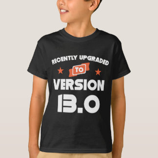Recently Upgraded To Version 13.0 13th Birthday T-Shirt