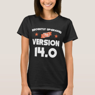 Recently Upgraded To Version 14.0 14th Birthday T-Shirt