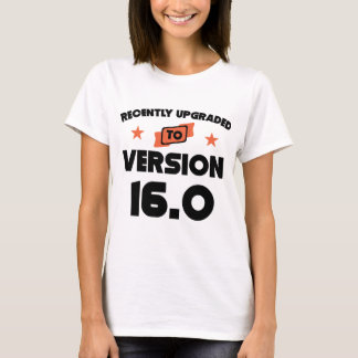 Recently Upgraded To Version 16.0 16th Birthday T-Shirt