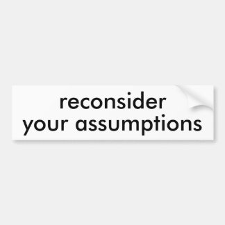 reconsider your assumptions bumpersticker bumper sticker