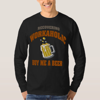 Recovering Workaholic Buy Me A Beer T-Shirts