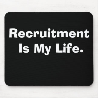 Recruitment Is My Life Mouse Mat