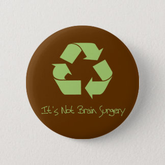 Recycle it's not Brain Surgery 6 Cm Round Badge