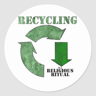 Recycling is a religious ritual round stickers