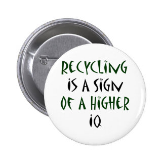 Recycling Is A Sign Of A Higher IQ 6 Cm Round Badge