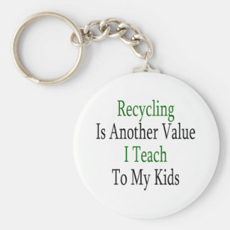 Recycling Is Another Value I Teach To My Kids Basic Round Button Key Ring
