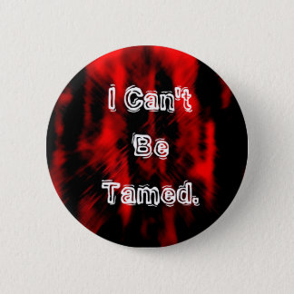 red-black-emo-background, I Can't Be Tamed. 6 Cm Round Badge