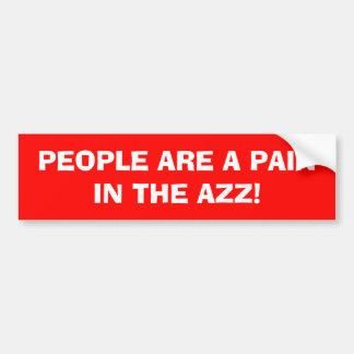 "RED BUMPER STICKER ""PEOPLE ARE A PAIN IN THE AZZ!"""