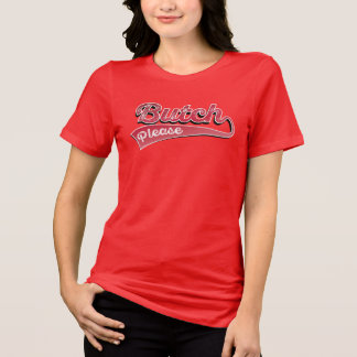 """Red """"Butch Please"""" text - T-Shirt"""