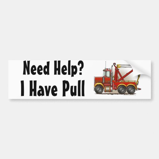 """Red Tow Truck Wrecker, Need Help?, I Have... Bump Bumper Stickers"