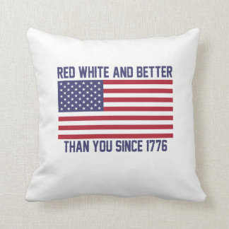 Red White and Better Since 1776 Cushion