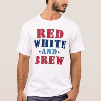 Red White and Brew   Fourth of July T-Shirt