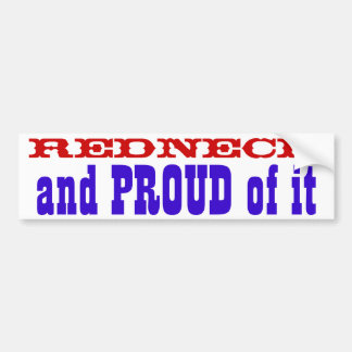 Redneck and PROUD of it Bumper Sticker