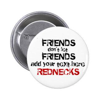 Redneck Friends don t let Friends Pins