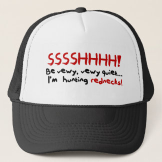 Redneck Hunting Hat. Ssshhh! Trucker Hat