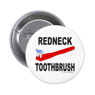 REDNECK TOOTHBRUSH T-SHIRTS AND GIFTS 6 CM ROUND BADGE