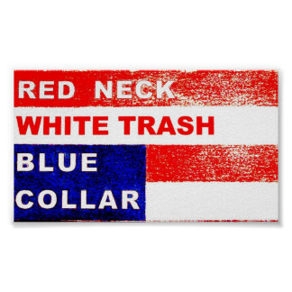 RedNeck White Trash Blue Collar Art Poster