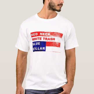 RedNeck White Trash Blue Collar T-shirt