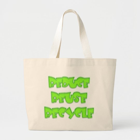Reduce Reuse Recycle Products! Large Tote Bag
