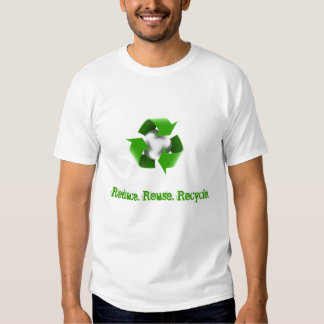 Reduce. Reuse. Recycle T Shirts