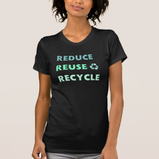 REDUCE, REUSE, RECYCLE T SHIRTS
