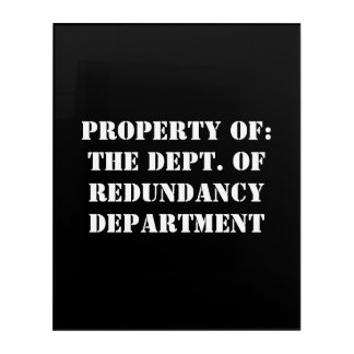 Redundancy Department Property Acrylic Print