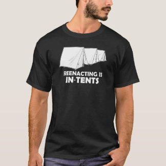 Reenacting Is In-Tents - Dark Colors T-Shirt