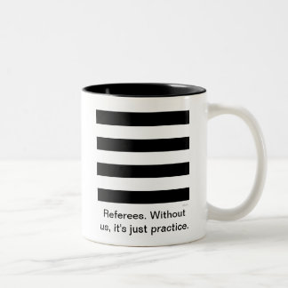 Referees. Without us, it's just practice. Cup Two-Tone Mug