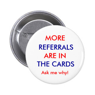 REFERRALS, ARE IN, THE CARDS, MORE, Ask me why! 6 Cm Round Badge