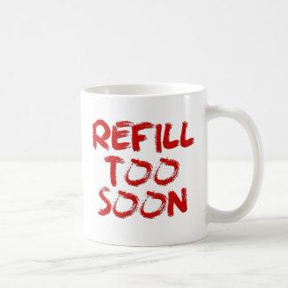 REFILL TOO SOON Coffee Mug