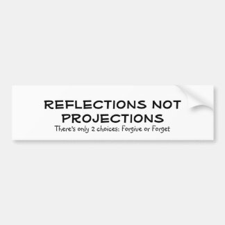 Reflections Not Projections, There's only 2 cho... Bumper Sticker