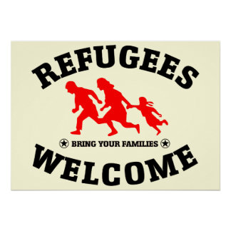 Refugees Welcome Bring Your Families Poster