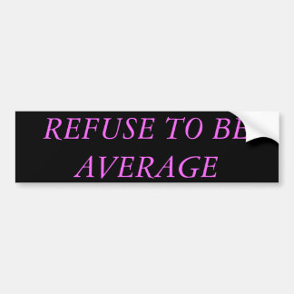 REFUSE TO BE AVERAGE BUMPER STICKER