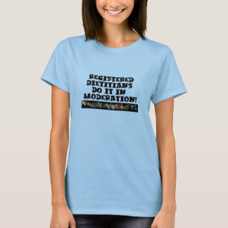 Registered Dietitians Do It In Moderation T-Shirt