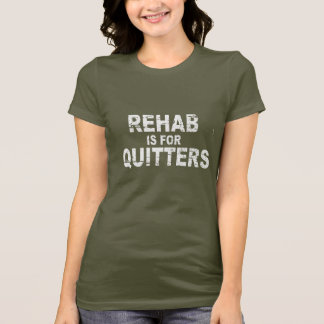 REHAB IS FOR QUITTERS (2) T-shirt