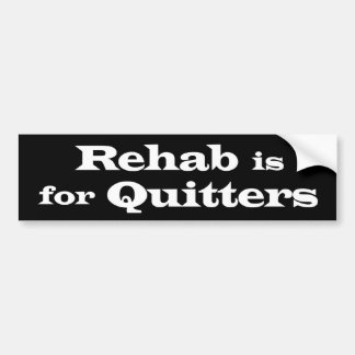 REHAB IS FOR QUITTERS bumper sticker