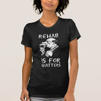 Rehab Is For Quitters Great Gift T-Shirt