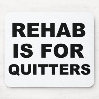 Rehab is for Quitters Mouse Pad