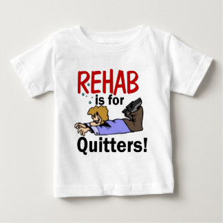 rehab is for QUITTERS! Shirts