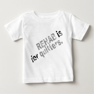 REHAB IS FOR QUITTERS TSHIRTS