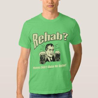 Rehab: Mama Didn't Raise No Quitter Tshirts