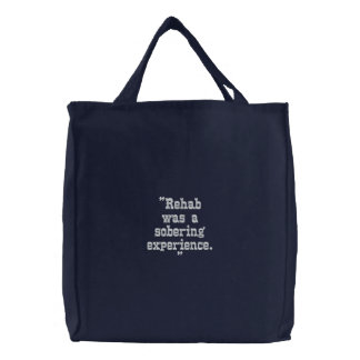 """""""Rehab was a sobering experience."""" Embroidered Bag"""