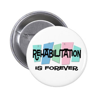Rehabilitation Is Forever Button