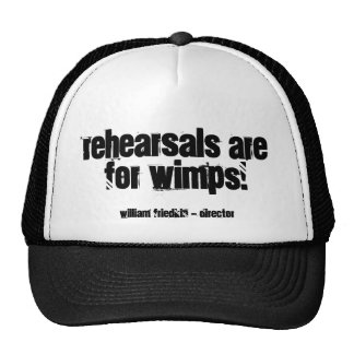 Rehearsals are for wimps!, cap