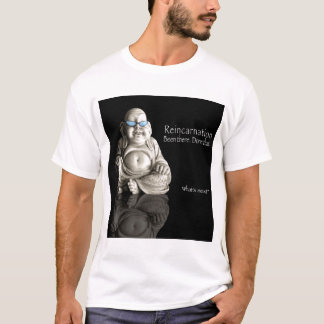 Reincarnation. Been There.  Done That. T-Shirt