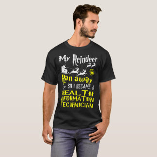 Reindeer Ran Away Health Information Technician T-Shirt