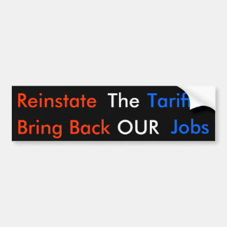 Reinstate The Tariffs Bring Back OUR Jobs Bumper Stickers